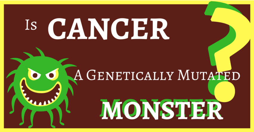 Is cancer a genetically mutated monster?